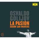 Golijov: La Pasión según San Marcos/Jessica Rivera, Biella da Costa, Schola Cantorum de Venezuela, Orquesta La Pasión, María Guinand