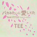バカみたいに愛してた (feat. RYOJI (from ケツメイシ))/TEE