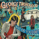 Who Do You Love?/George Thorogood & The Destroyers