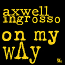 On My Way/Axwell Λ Ingrosso, Axwell, Sebastian Ingrosso