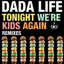 Tonight We're Kids Again (Remixes)/Dada Life