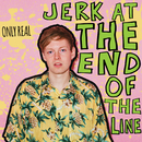 Jerk At The End Of The Line (Deluxe)/Only Real