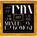AZUL by moussy Presents #TMYN MIXED BY DJ KOMORI/DJ Komori