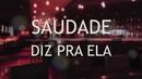 Saudade Diz Pra Ela(Lyric Video)/Paulinho Reis
