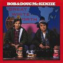 Great White North/Bob & Doug McKenzie