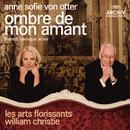 Ombre de mon amant - French Baroque Arias/Anne Sofie von Otter, Orchestre Les Arts florissants, William Christie