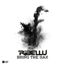 Bring The Sax (Original Mix)/Ribellu