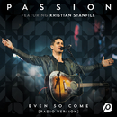 Even So Come (Radio Version/Live) (feat. Kristian Stanfill)/Passion