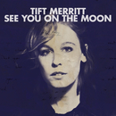 See You On The Moon (Bonus Track Version)/Tift Merritt