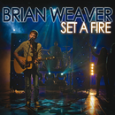 Set A Fire (Radio Edit)/Brian Weaver