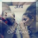 Je Lijkt Op Iemand/Jayh