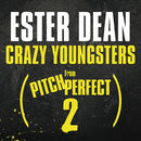 "Crazy Youngsters (From ""Pitch Perfect 2"" Soundtrack)/Ester Dean"