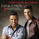 Cúmplices Do Amor/Danilo Reis & Rafael