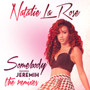 Somebody (The Remixes) (feat. Jeremih)/Natalie La Rose
