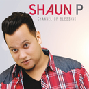 Channel Of Blessing/Shaun P