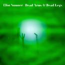 Dead Arms & Dead Legs/Eliot Sumner