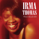 True Believer/Irma Thomas