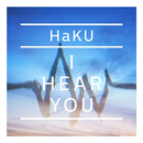 I HEAR YOU/HaKU