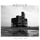 Calling Me/Aquilo