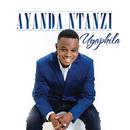 Uyaphila/Ayanda Ntanzi