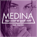 Når Intet Er Godt Nok (feat. Xander)/Medina