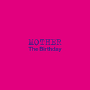 MOTHER/The Birthday