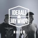 Haloo/Ideaali & Jay Who?