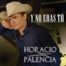 Y No Eras Tú/Horacio Palencia