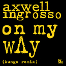 On My Way (Kungs Remix)/Axwell Λ Ingrosso, Axwell, Sebastian Ingrosso