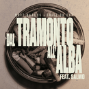 Dal Tramonto All'Alba (feat. Salmo)/Noyz Narcos & Fritz Da Cat