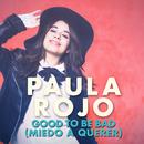 Good To Be Bad (Miedo A Querer)/Paula Rojo