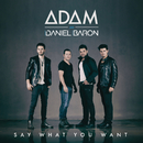 Say What You Want/ADAM, Daniel Baron