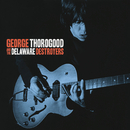 George Thorogood And The Delaware Destroyers (Bonus Track Version)/George Thorogood And The Delaware Destroyers