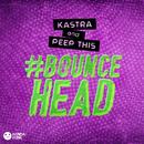 #BOUNCEHEAD (Original Mix)/Kastra, Peep This