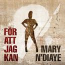 För att jag kan/Mary N'Diaye