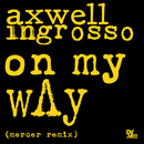 On My Way (Mercer Remix)/Axwell Λ Ingrosso, Axwell, Sebastian Ingrosso