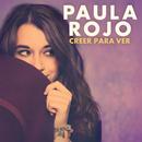 Creer Para Ver/Paula Rojo