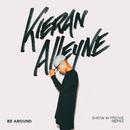 Be Around (Show N Prove Remix)/Kieran Alleyne