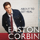 About To Get Real/Easton Corbin