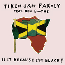 Is It Because I'm Black ? (feat. Ken Boothe)/Tiken Jah Fakoly