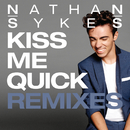 Kiss Me Quick (Remixes)/Nathan Sykes