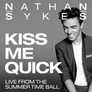 Kiss Me Quick (Live From Summer Time Ball)/Nathan Sykes