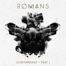 Overthinking – Pt. 1/ROMANS