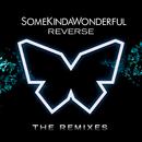 Reverse (The Remixes)/SomeKindaWonderful
