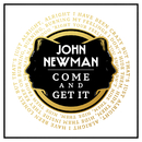 Come And Get It/John Newman