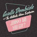 Johnny Are You Gay ?/Arielle Dombasle, The Hillbilly Moon Explosion