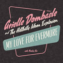 My Love For Evermore/Arielle Dombasle, The Hillbilly Moon Explosion, Nicolas Ker