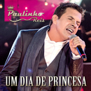 Um Dia De Princesa (Live)/Paulinho Reis