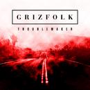 Troublemaker/Grizfolk