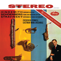 Hindemith: Symphony in B Flat; Schoenberg: Theme & Variations; Stravinsky: Symphonies for Wind/Eastman Wind Ensemble, Frederick Fennell